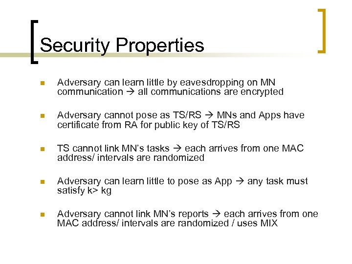 Security Properties n Adversary can learn little by eavesdropping on MN communication all communications