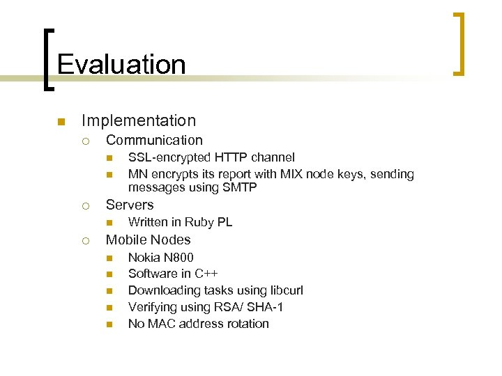 Evaluation n Implementation ¡ Communication n n ¡ Servers n ¡ SSL-encrypted HTTP channel