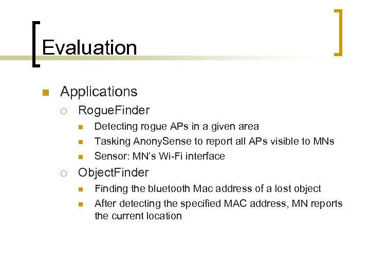 Evaluation n Applications ¡ Rogue. Finder n n n ¡ Detecting rogue APs in