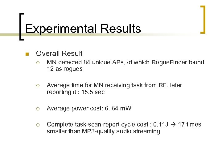 Experimental Results n Overall Result ¡ MN detected 84 unique APs, of which Rogue.