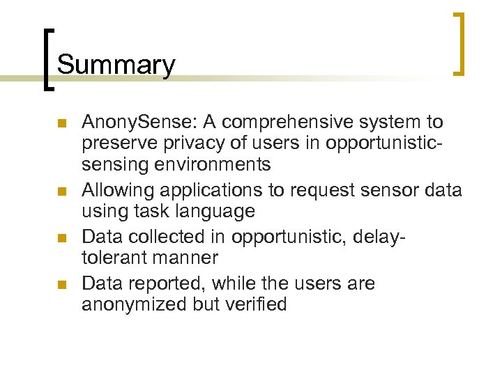 Summary n n Anony. Sense: A comprehensive system to preserve privacy of users in