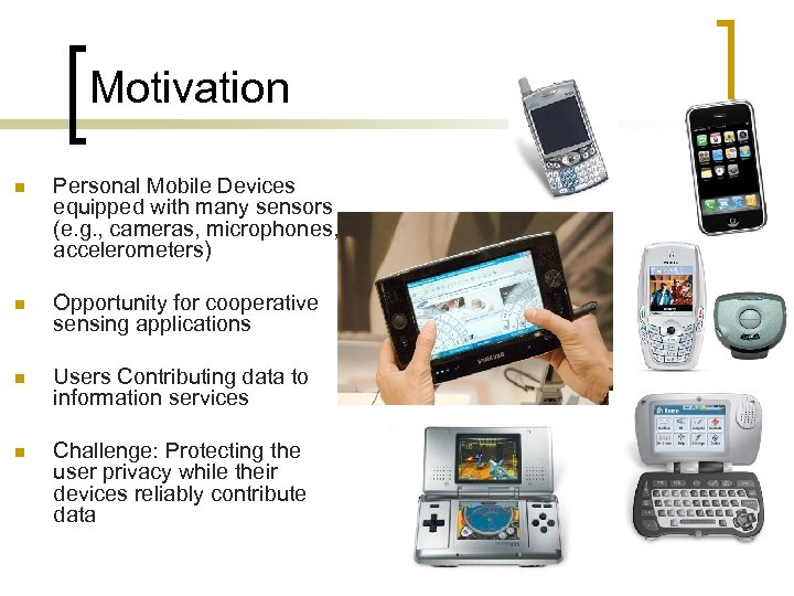 Motivation n Personal Mobile Devices equipped with many sensors (e. g. , cameras, microphones,