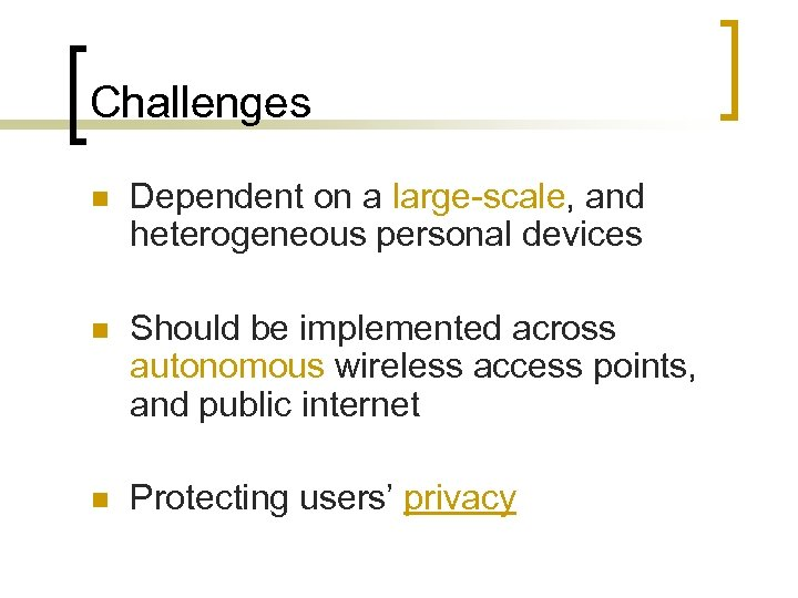 Challenges n Dependent on a large-scale, and heterogeneous personal devices n Should be implemented
