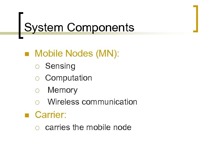 System Components n Mobile Nodes (MN): ¡ ¡ n Sensing Computation Memory Wireless communication