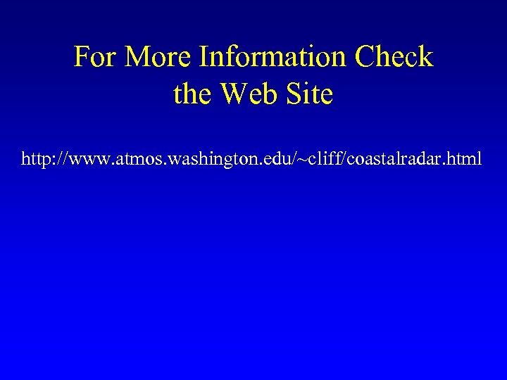 For More Information Check the Web Site http: //www. atmos. washington. edu/~cliff/coastalradar. html