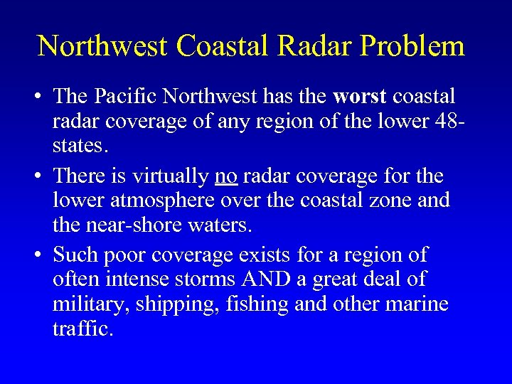Northwest Coastal Radar Problem • The Pacific Northwest has the worst coastal radar coverage