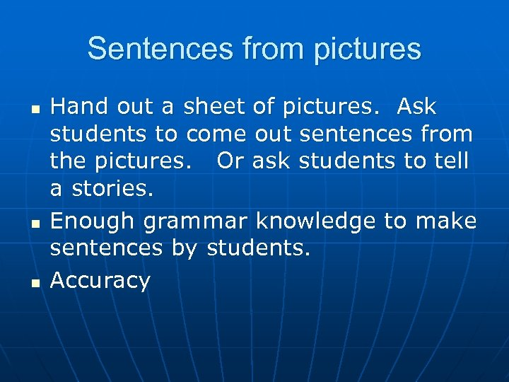 Sentences from pictures n n n Hand out a sheet of pictures. Ask students