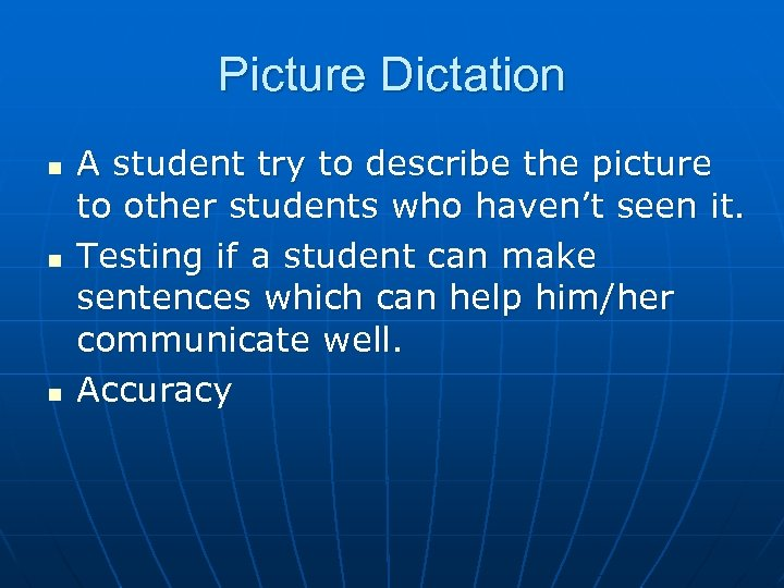 Picture Dictation n A student try to describe the picture to other students who