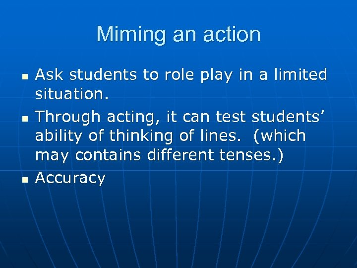 Miming an action n Ask students to role play in a limited situation. Through