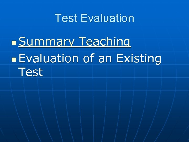 Test Evaluation Summary Teaching n Evaluation of an Existing Test n