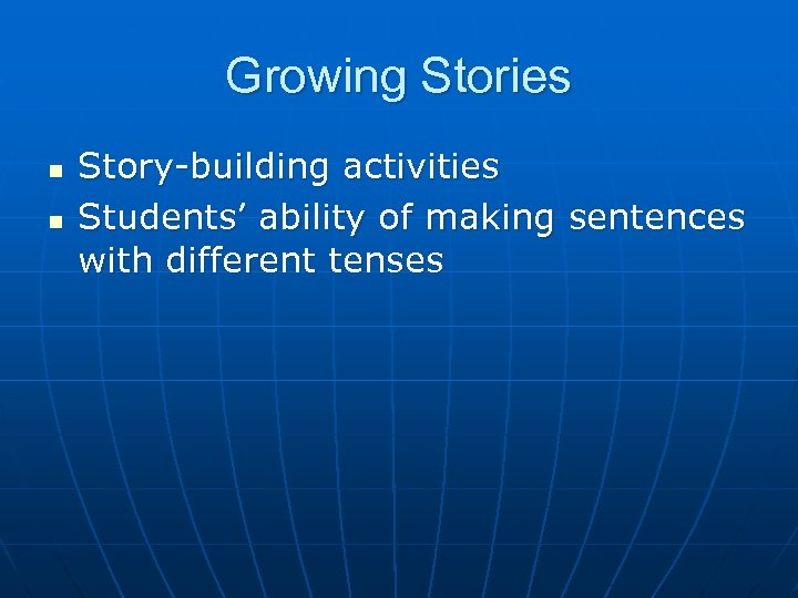 Growing Stories n n Story-building activities Students' ability of making sentences with different tenses