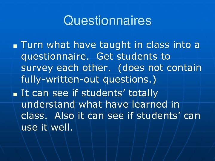 Questionnaires n n Turn what have taught in class into a questionnaire. Get students