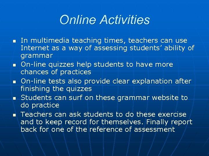 Online Activities n n n In multimedia teaching times, teachers can use Internet as