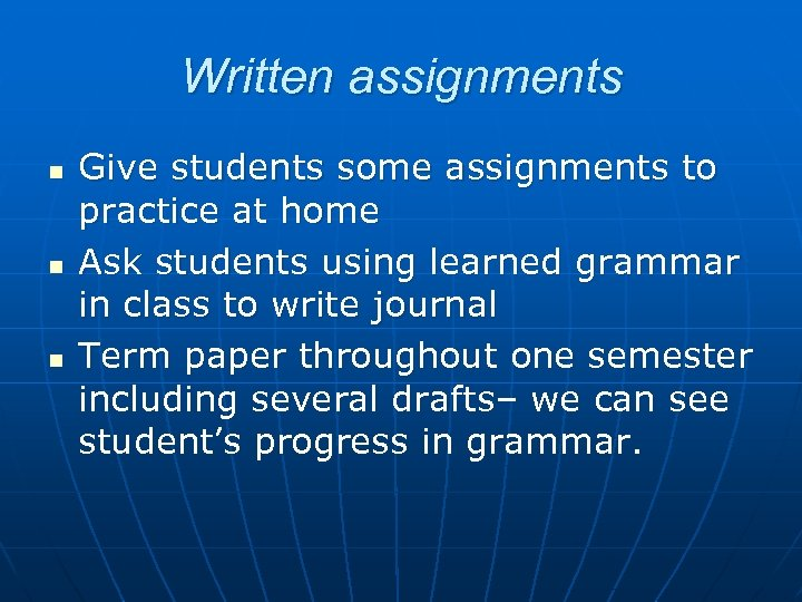 Written assignments n n n Give students some assignments to practice at home Ask