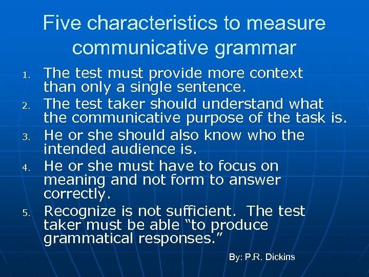 Five characteristics to measure communicative grammar 1. 2. 3. 4. 5. The test must