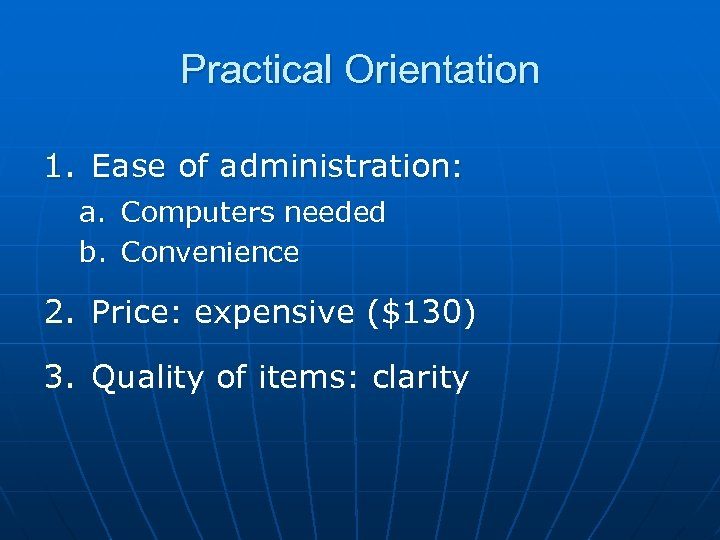 Practical Orientation 1. Ease of administration: a. Computers needed b. Convenience 2. Price: expensive