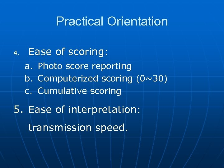 Practical Orientation 4. Ease of scoring: a. Photo score reporting b. Computerized scoring (0~30)