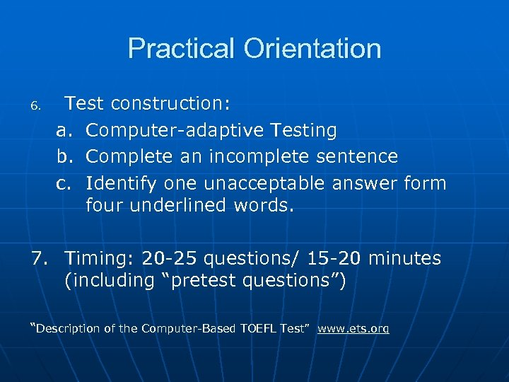 Practical Orientation 6. Test construction: a. Computer-adaptive Testing b. Complete an incomplete sentence c.