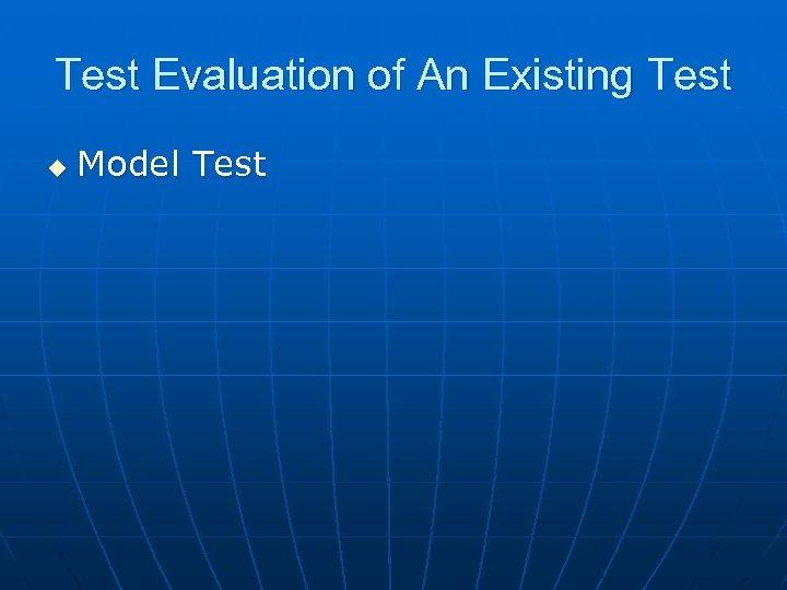 Test Evaluation of An Existing Test u Model Test