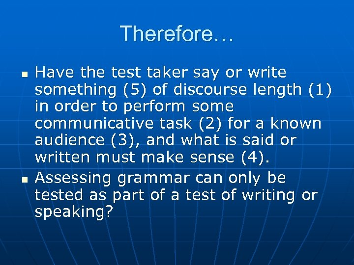 Therefore… n n Have the test taker say or write something (5) of discourse