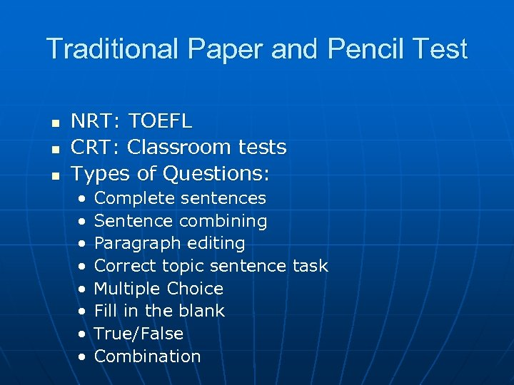 Traditional Paper and Pencil Test n n n NRT: TOEFL CRT: Classroom tests Types