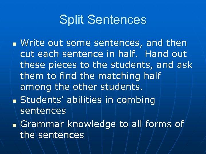 Split Sentences n n n Write out some sentences, and then cut each sentence