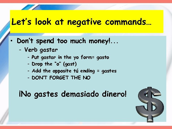 Let's look at negative commands… • Don't spend too much money!. . . -