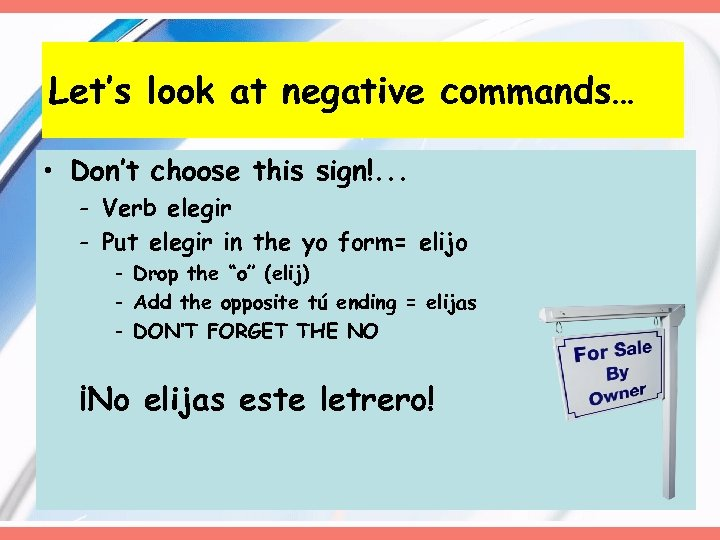 Let's look at negative commands… • Don't choose this sign!. . . - Verb