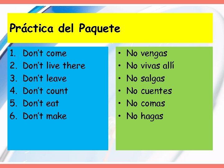 Práctica del Paquete 1. 2. 3. 4. 5. 6. Don't come Don't live there