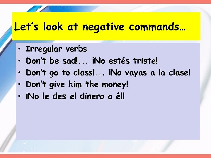 Let's look at negative commands… • • • Irregular verbs Don't be sad!. .