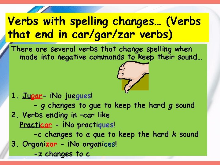 Verbs with spelling changes… (Verbs that end in car/gar/zar verbs) There are several verbs