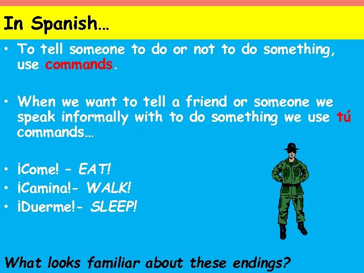 In Spanish… • To tell someone to do or not to do something, use
