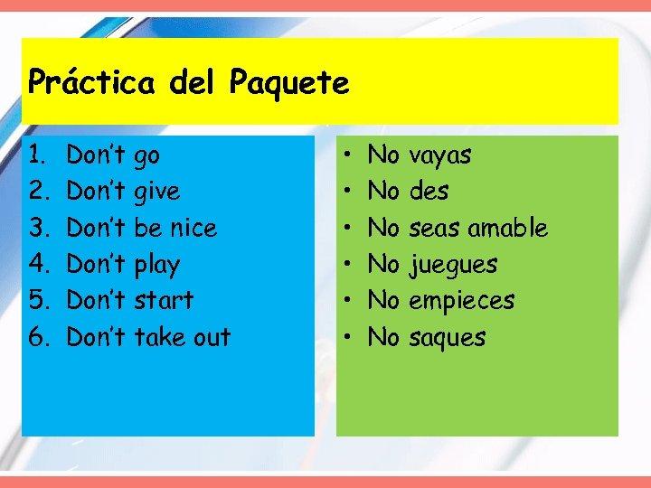 Práctica del Paquete 1. 2. 3. 4. 5. 6. Don't go Don't give Don't