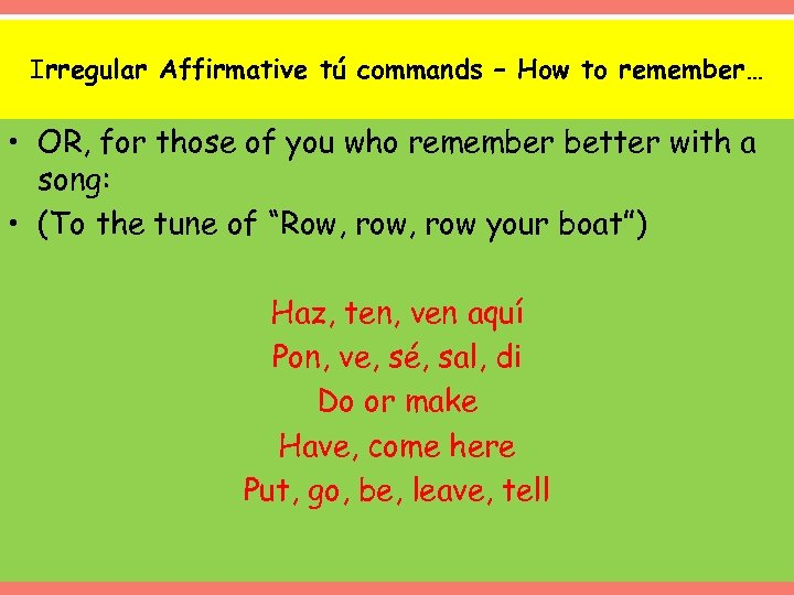 Irregular Affirmative tú commands – How to remember… • OR, for those of you