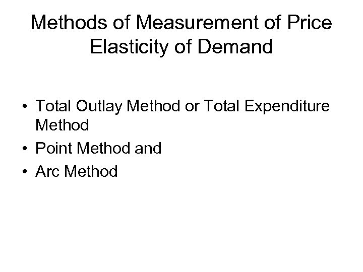 Methods of Measurement of Price Elasticity of Demand • Total Outlay Method or Total
