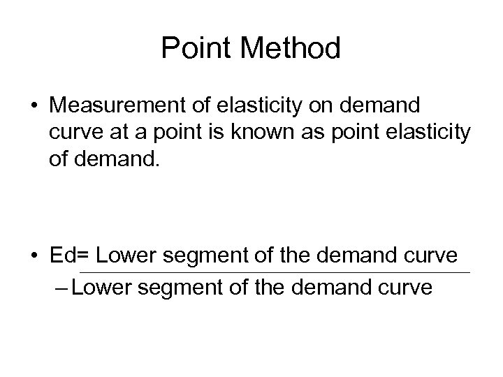 Point Method • Measurement of elasticity on demand curve at a point is known
