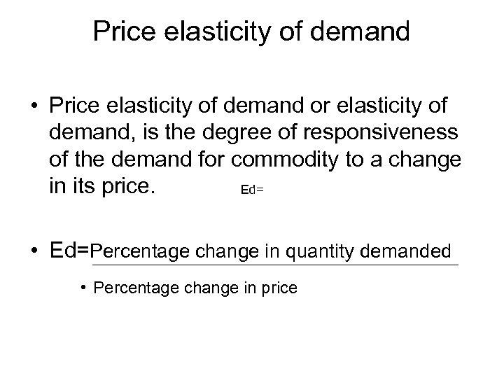 Price elasticity of demand • Price elasticity of demand or elasticity of demand, is