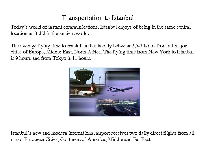 Transportation to Istanbul Today's world of instant communications, Istanbul enjoys of being in the