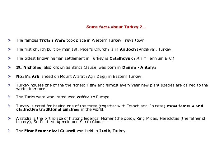 Some facts about Turkey ? . . . Ø The famous Trojan Wars took