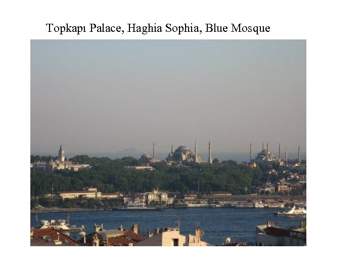 Topkapı Palace, Haghia Sophia, Blue Mosque