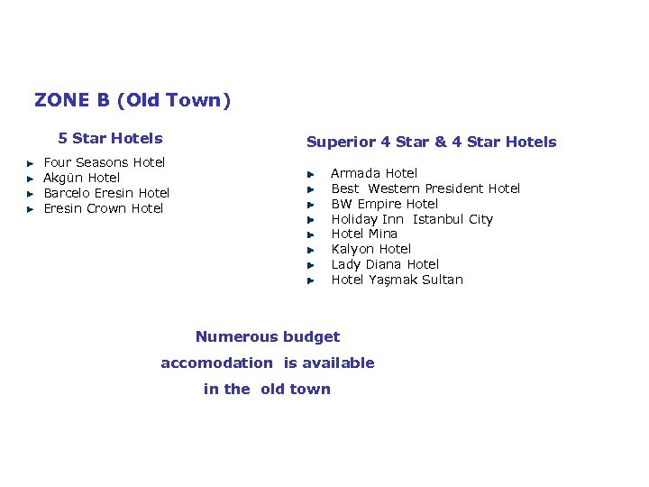ZONE B (Old Town) 5 Star Hotels Four Seasons Hotel Akgün Hotel Barcelo Eresin