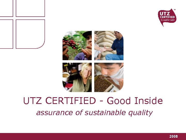 UTZ CERTIFIED - Good Inside assurance of sustainable quality 2008