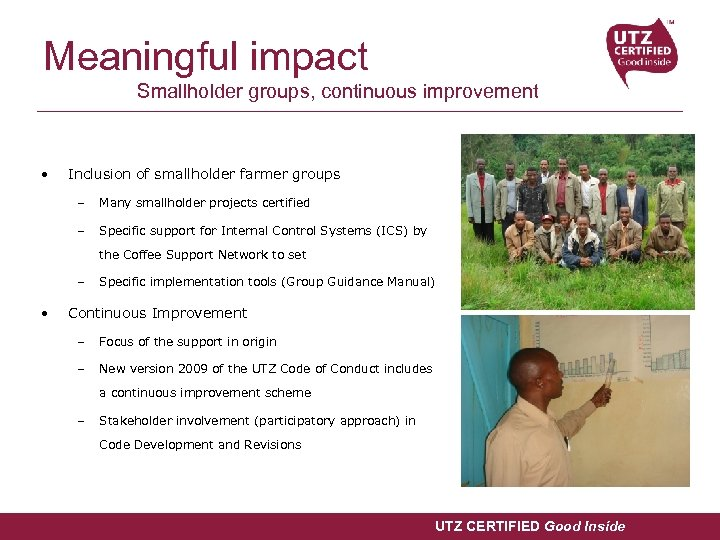 Meaningful impact Smallholder groups, continuous improvement • Inclusion of smallholder farmer groups – Many
