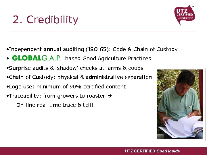 2. Credibility • Independent annual auditing (ISO 65): Code & Chain of Custody •