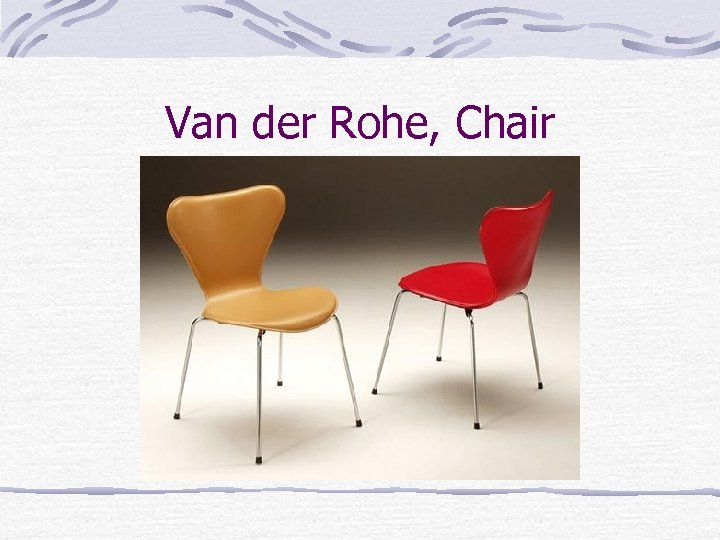 Van der Rohe, Chair