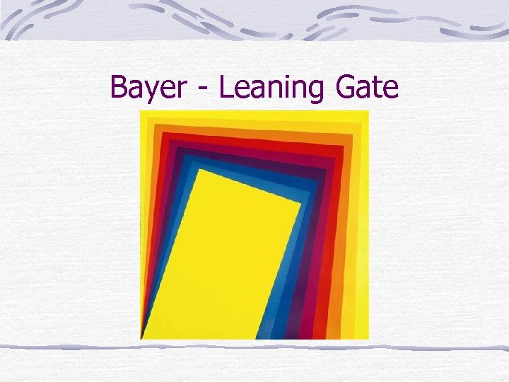 Bayer - Leaning Gate