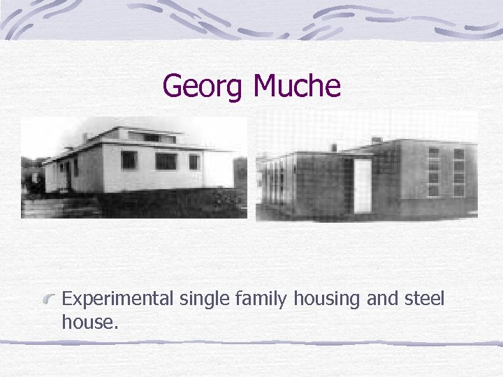 Georg Muche Experimental single family housing and steel house.