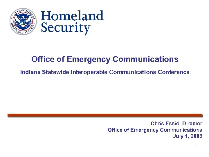 Office of Emergency Communications Indiana Statewide Interoperable Communications Conference Chris Essid, Director Office of
