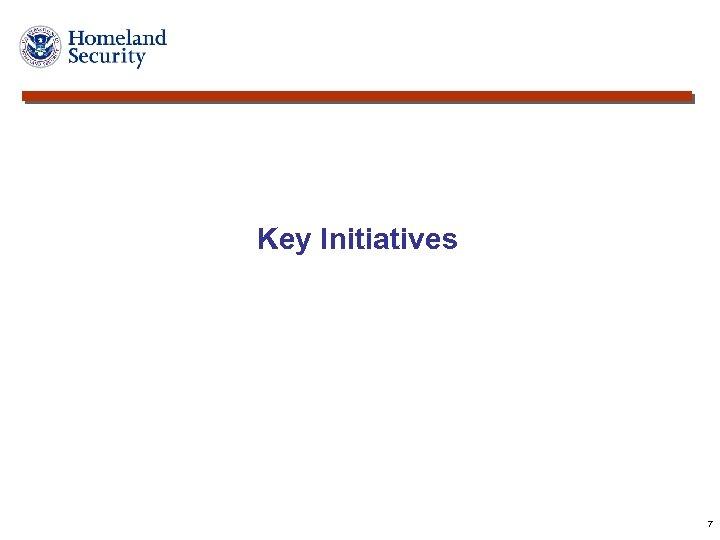 Key Initiatives 7