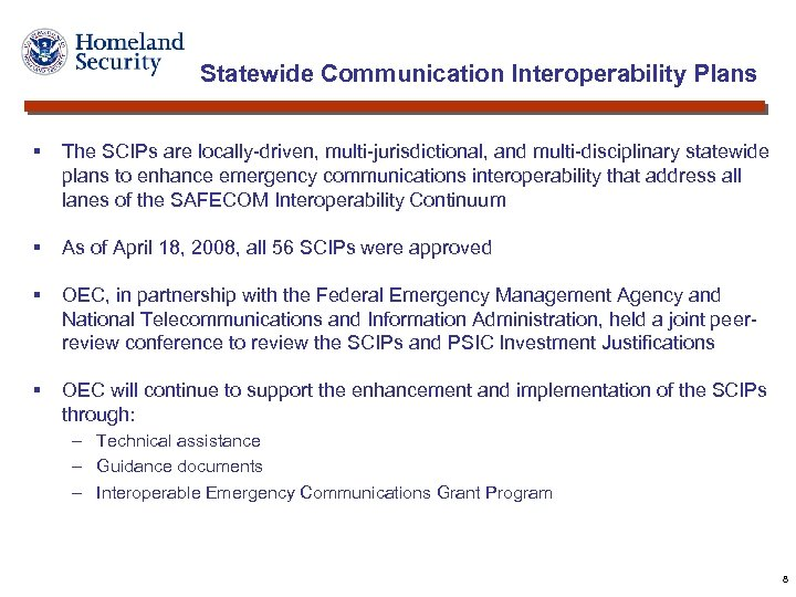 Statewide Communication Interoperability Plans § The SCIPs are locally-driven, multi-jurisdictional, and multi-disciplinary statewide plans
